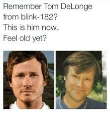 Blink 182 Meme - remember tom delonge from blink 182 this is him now feel old yet