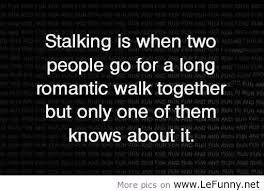 Funny Stalker Memes - the definition of stalking