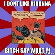Batman Slapping Robin Meme Maker - i dont like rihanna bitch say what batman slapping robin