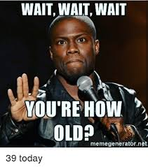 Old Meme - 25 best memes about youre how old youre how old memes