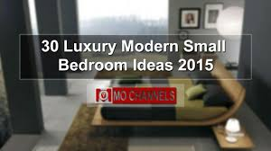 Luxury Small Bedrooms 30 Luxury Modern Small Bedroom Ideas 2015 Youtube
