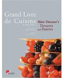 livre de cuisine cooking chef grand livre de cuisine alain ducasses s desserts and pastries