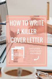 how to write a killer cover letter a wanderer u0027s adventures