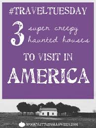 traveltuesday 3 super creepy haunted houses to visit in america