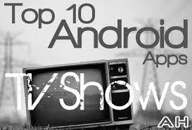 androids tv show top 10 best android apps for tv shows androidheadlines