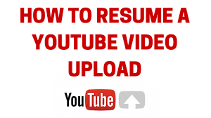 To Resume How To Resume A Youtube Video Upload Youtube