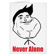 Never Alone Meme - never alone guy meme gifts on zazzle
