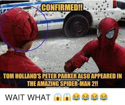 The Amazing Spiderman Memes - confirmedi tom holland s peter parker also appeared in the