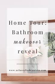 home tour bathroom makeover reveal a classy fashionista