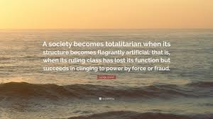 Quotes After Losing A Loved One by George Orwell Quote U201ca Society Becomes Totalitarian When Its