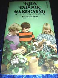 kids indoor gardening by aileen paul 1975 pb book