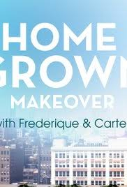 home makeover tv shows home grown makeover with frederique and carter tv series 2016
