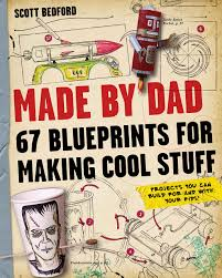 fun things for 67 years old made by dad 67 blueprints for making cool stuff scott bedford