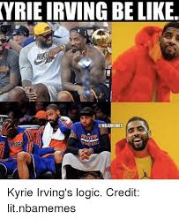 Kyrie Irving Memes - vrie irving be like ni nbamemes kyrie irving s logic credit