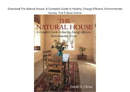 download the natural house a complete guide to healthy energy