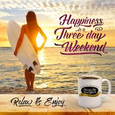 3 Day Weekend Meme - happiness is a three day weekend kona coffee surfing beach