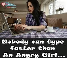 Angry Girl Meme - iheartse nobody can type faster than an angry girl girls meme on