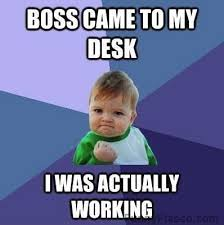Work Work Work Meme - the feeling when your boss catches you actually working work funny