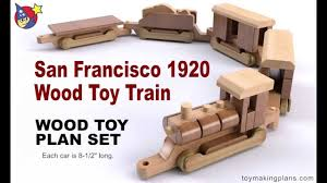 Plans To Build A Wooden Toy Train by Wood Toy Plans San Francisco 1920 Wood Toy Train Youtube