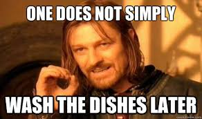Washing The Dishes Meme - one does not simply wash the dishes later boromir quickmeme