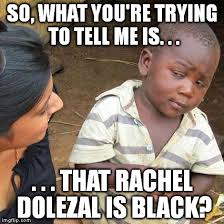 Rachel Meme - third world skeptical kid meme imgflip