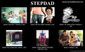 Step Dad Meme - for all the great stepdads out there this one is for you funny