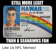 Hawaii Memes - still more legit hawaii driver license ber 01 47 87441 dob 06103 198