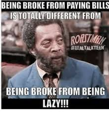 Paying Bills Meme - being broke from paying bills istotaly different from