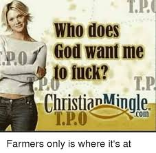 Farmers Only Meme - who does god want me fuck christianmingle farmers only is where