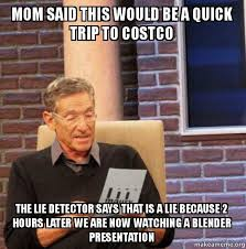 Costco Meme - mom said this would be a quick trip to costco the lie detector says