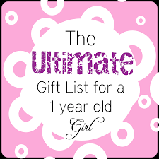 the ultimate gift list for a 1 year old gift girls and
