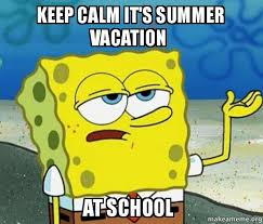 How To Make Keep Calm Memes - keep calm it s summer vacation at school tough spongebob i ll