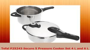 tefal p25243 secure 5 pressure cooker set 4 l and 6 l youtube