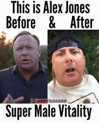 Alex Jones Meme - this is alex jones before after super male vitality meme on me me