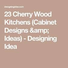 Kitchens Designs Images Best 25 Cherry Wood Kitchens Ideas On Pinterest Cherry Wood