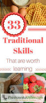 33 traditional skills that are worth learning homesteads