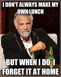 Make My Own Meme - i don t always make my own lunch but when i do i forget it at