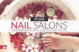 organic nail salons keep the pampering ditch the toxins
