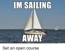 Sail Meme - im sailing away made on imgur imgur meme on me me