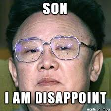 Disappoint Meme - kim jong il disappoint meme on imgur