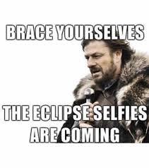 Meme Brace Yourself - dopl3r com memes brace yourselves the eclipse selfies are coming