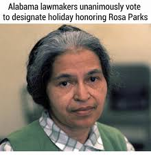 Rosa Parks Meme - alabama lawmakers unanimously vote to designate holiday honoring