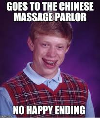Funny Massage Memes - goes to the chinese massage parlor no happy ending meme