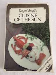haute cuisine recipes roger verge s cuisine of the sun haute cuisine recipes with