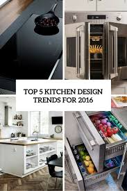 The Latest Kitchen Designs by Top 5 Kitchen Design Trends For 2016 Digsdigs
