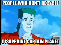 Captain Planet Meme - people who don t recycle disappoint captain planet disappointed