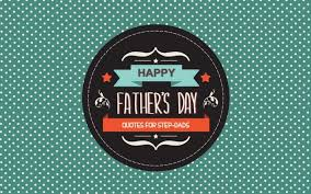 s day quotes and sayings 32 messages for step dads that rock