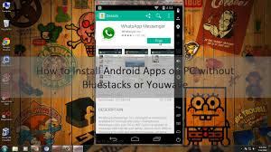 how to run android apps on pc how to install android apps on pc without bluestacks or youwave