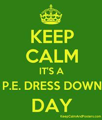 keep calm it u0027s a p e dress down day keep calm and posters