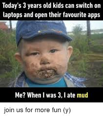 Meme Apps - today s 3 years old kids can switch on aptops and open their